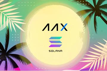AAX助力Solana 生态,推出千万美元生态激励计划